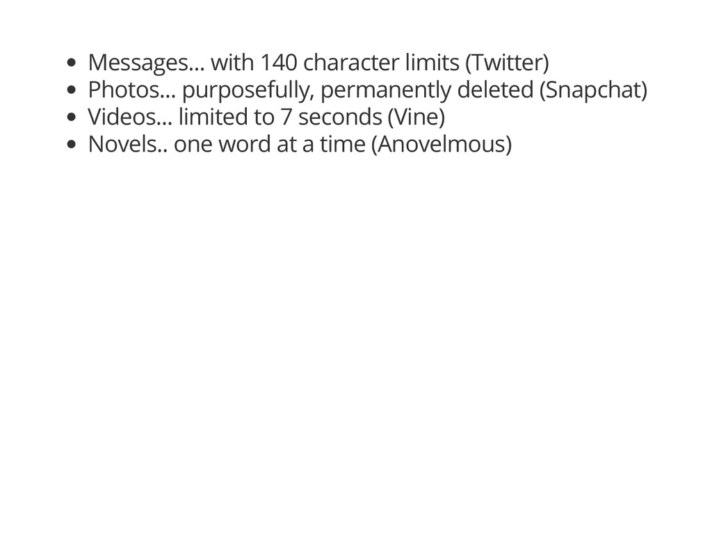 Messages... with 140 character limits (Twitter)...