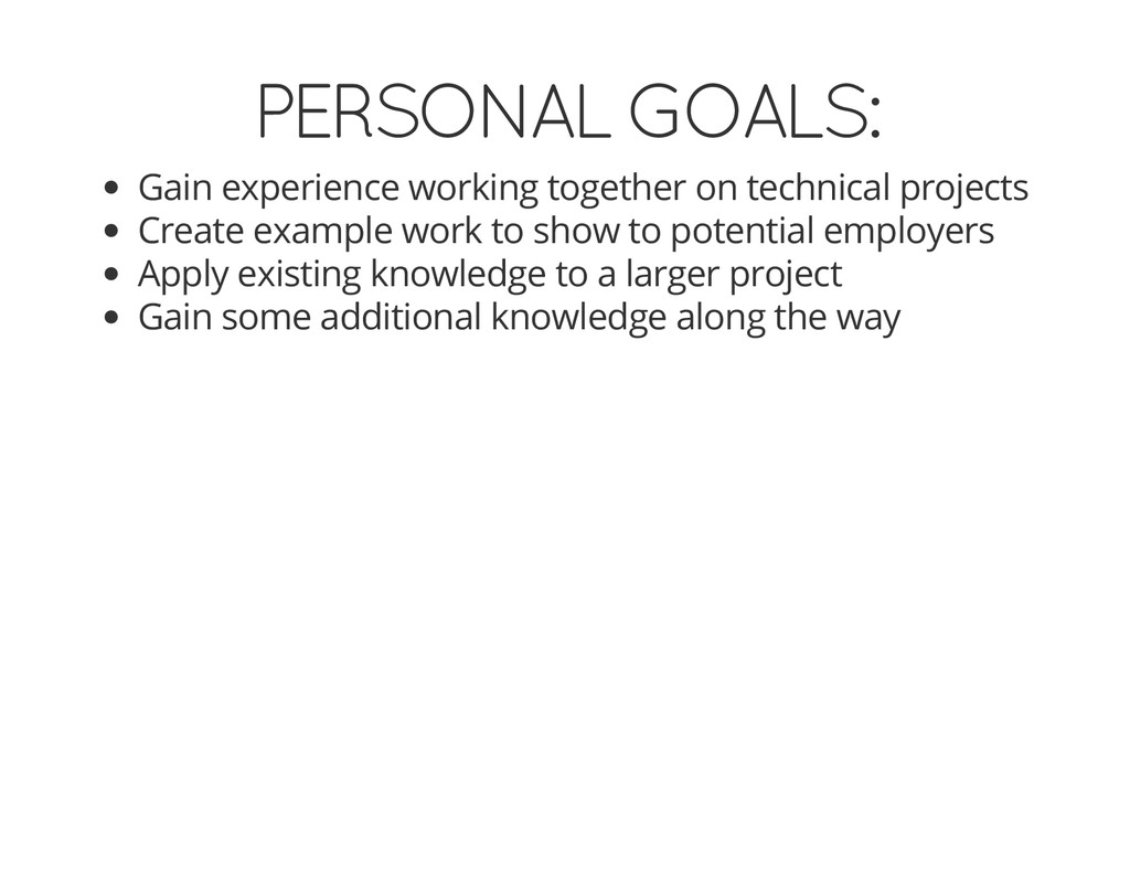 PERSONAL GOALS: Gain experience working togethe...