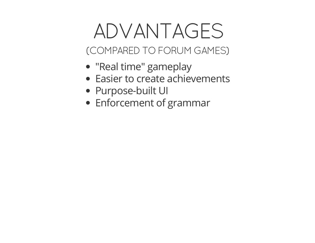 "ADVANTAGES (COMPARED TO FORUM GAMES) ""Real time..."