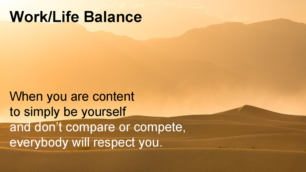 Work/Life Balance When you are content to simpl...