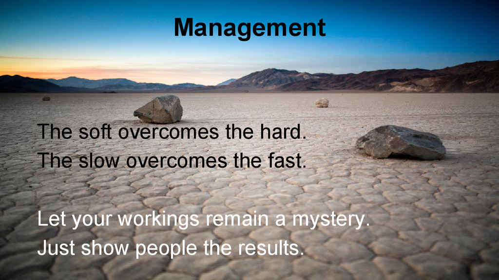Management The soft overcomes the hard. The slo...