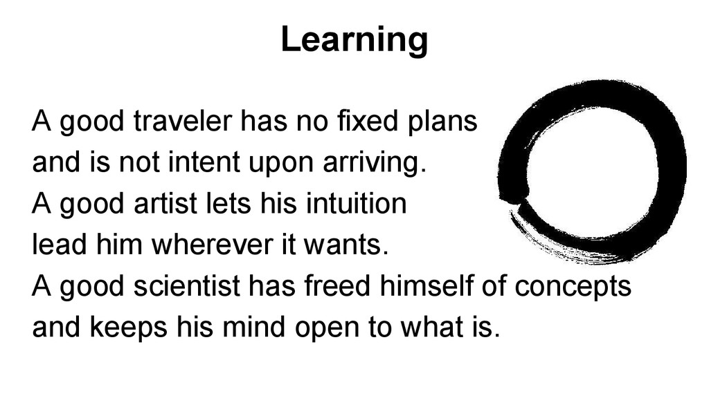 Learning A good traveler has no fixed plans and...