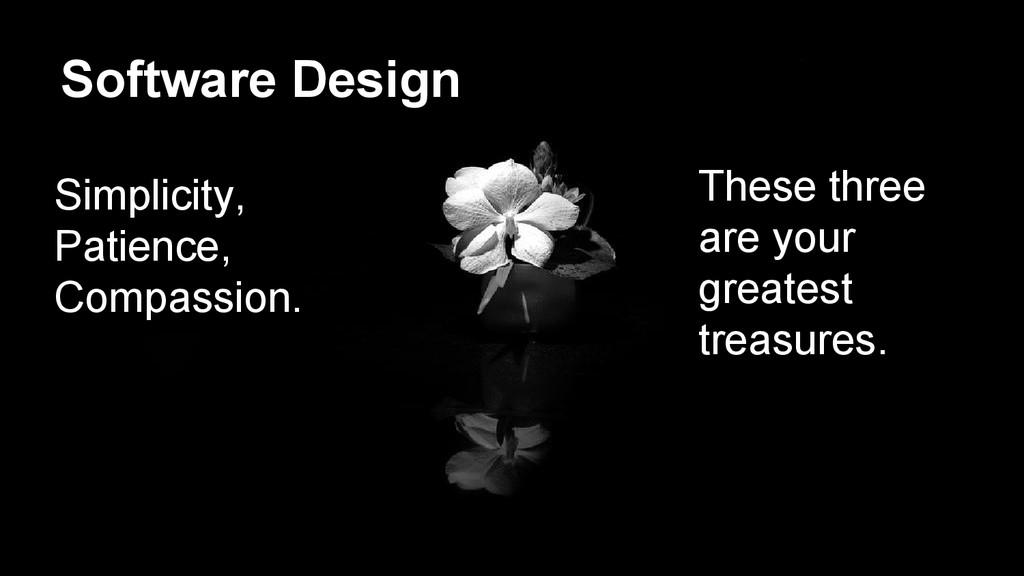Software Design Simplicity, Patience, Compassio...