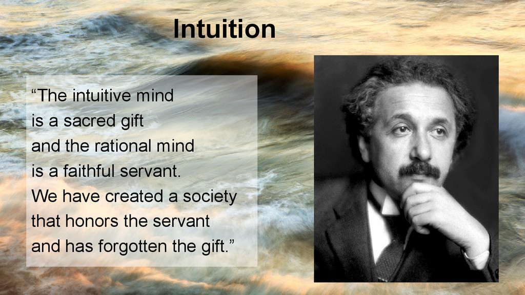 "Intuition ""The intuitive mind is a sacred gift ..."