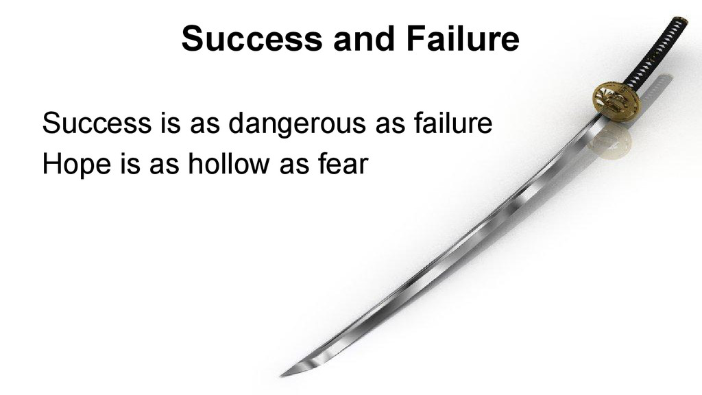 Success and Failure Success is as dangerous as ...