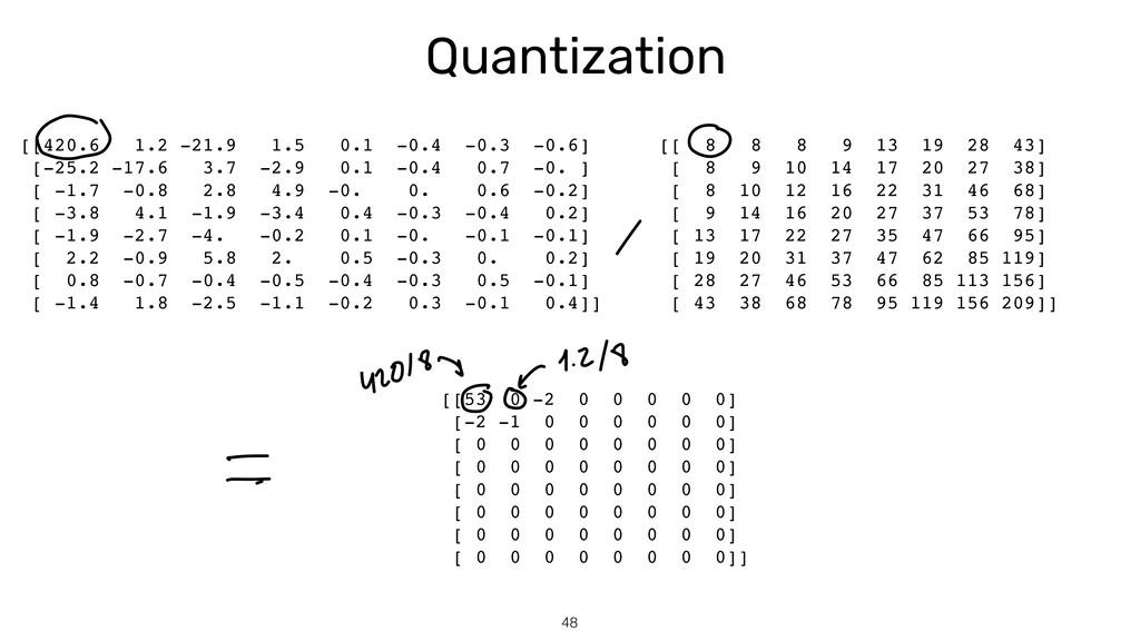 Quantization 48 [[420.6 1.2 -21.9 1.5 0.1 -0.4 ...