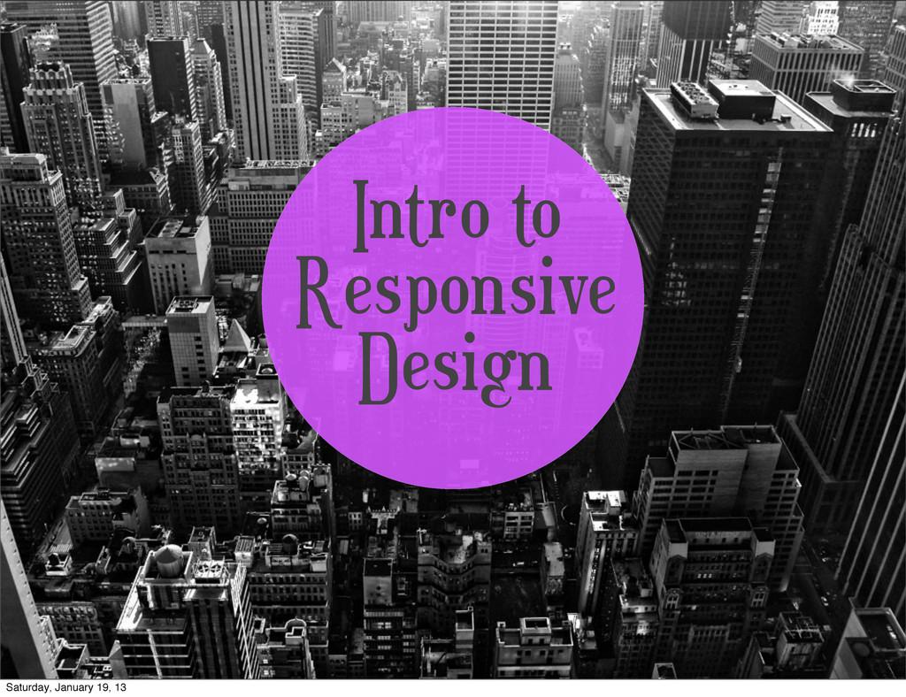 Intro to Responsive Design Saturday, January 19...