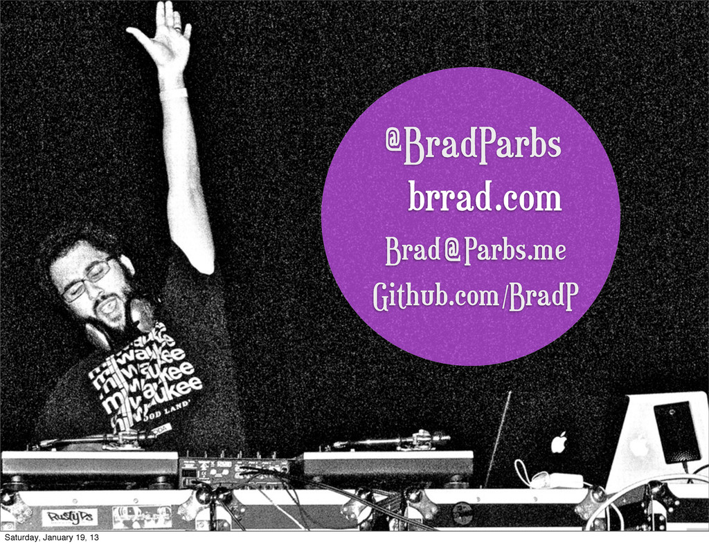 @BradParbs brrad.com Brad Parbs.me @ Github.com...