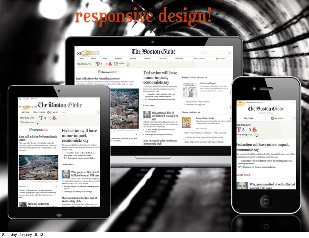 responsive design! Saturday, January 19, 13
