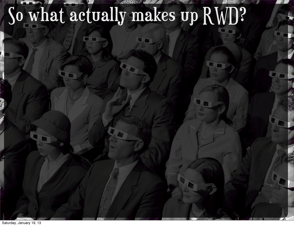 So what actually makes up RWD? Saturday, Januar...