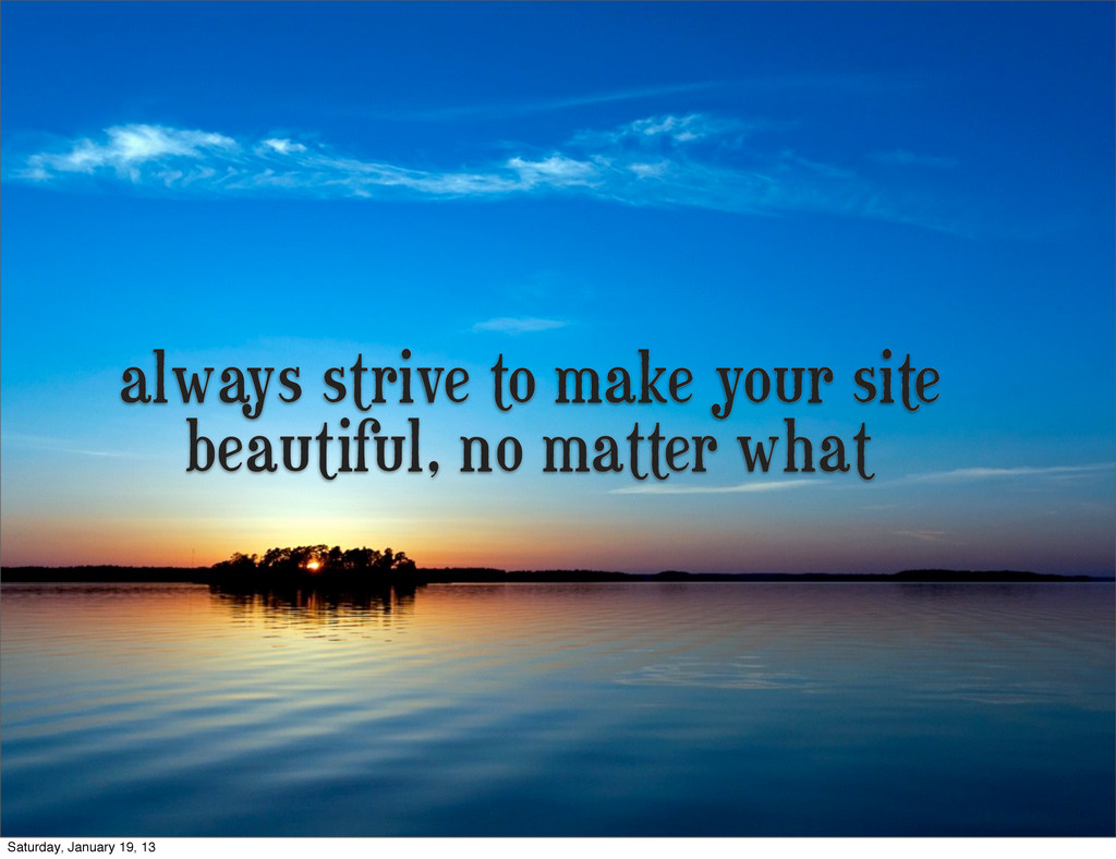 always strive to make your site beautiful, no m...