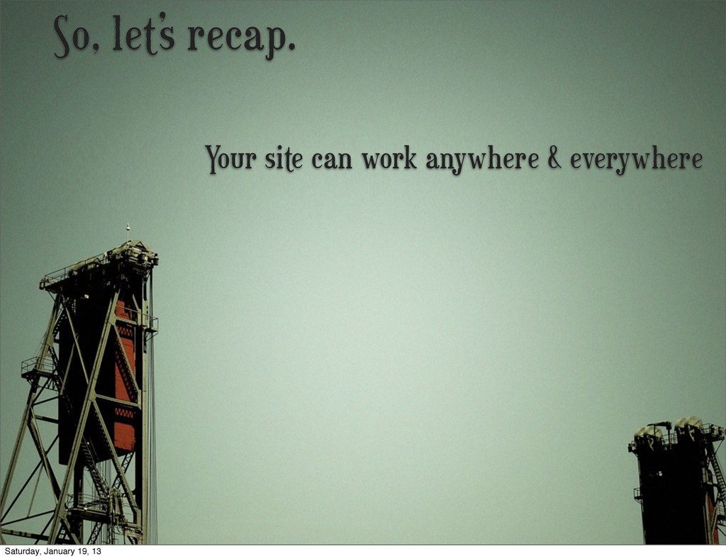 So, let's recap. Your site can work anywhere & ...
