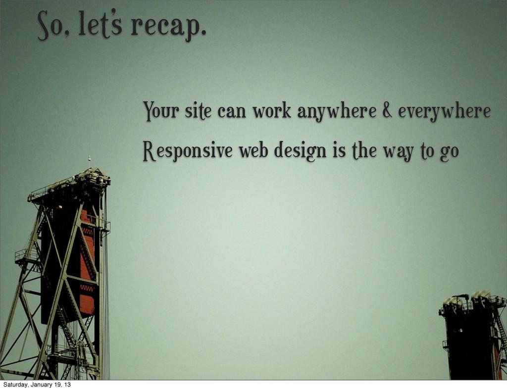 So, let's recap. Responsive web design is the w...