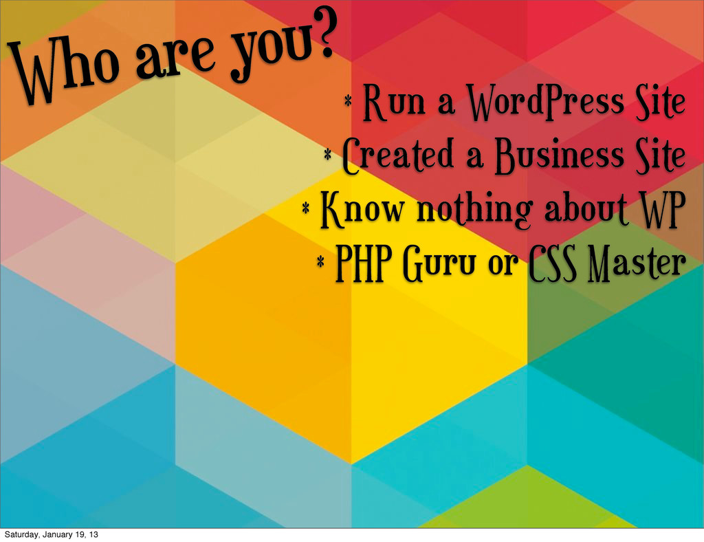 Who are you? * Run a WordPress Site * Created a...