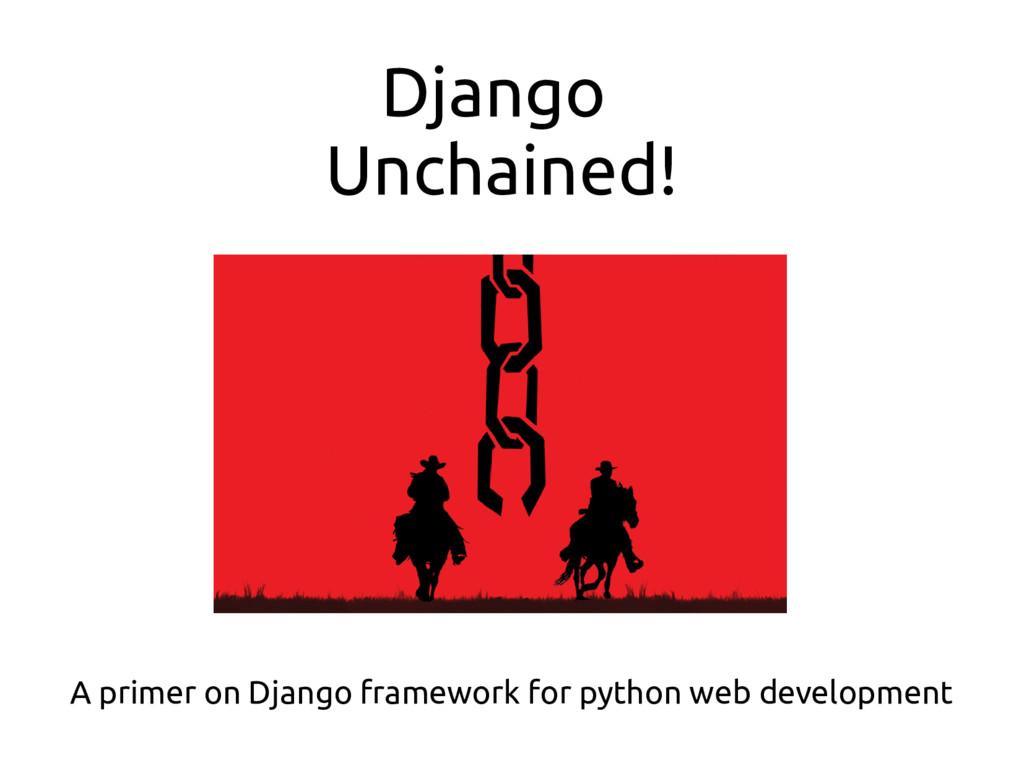Django Unchained! A primer on Django framework ...