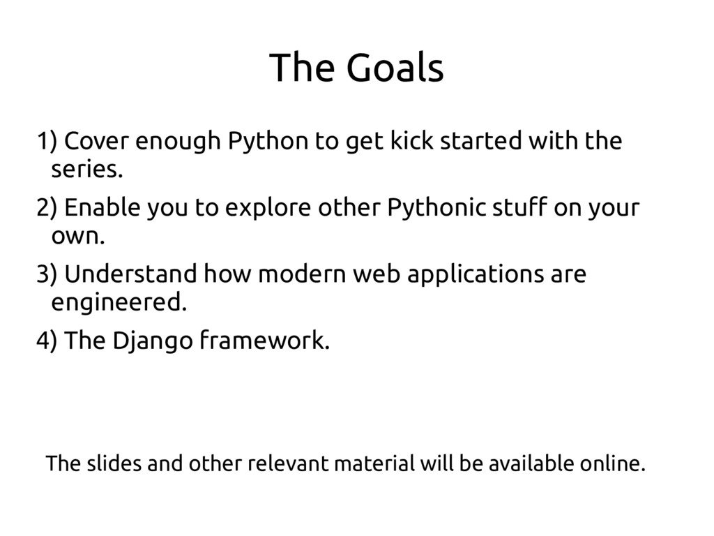 The Goals 1) Cover enough Python to get kick st...