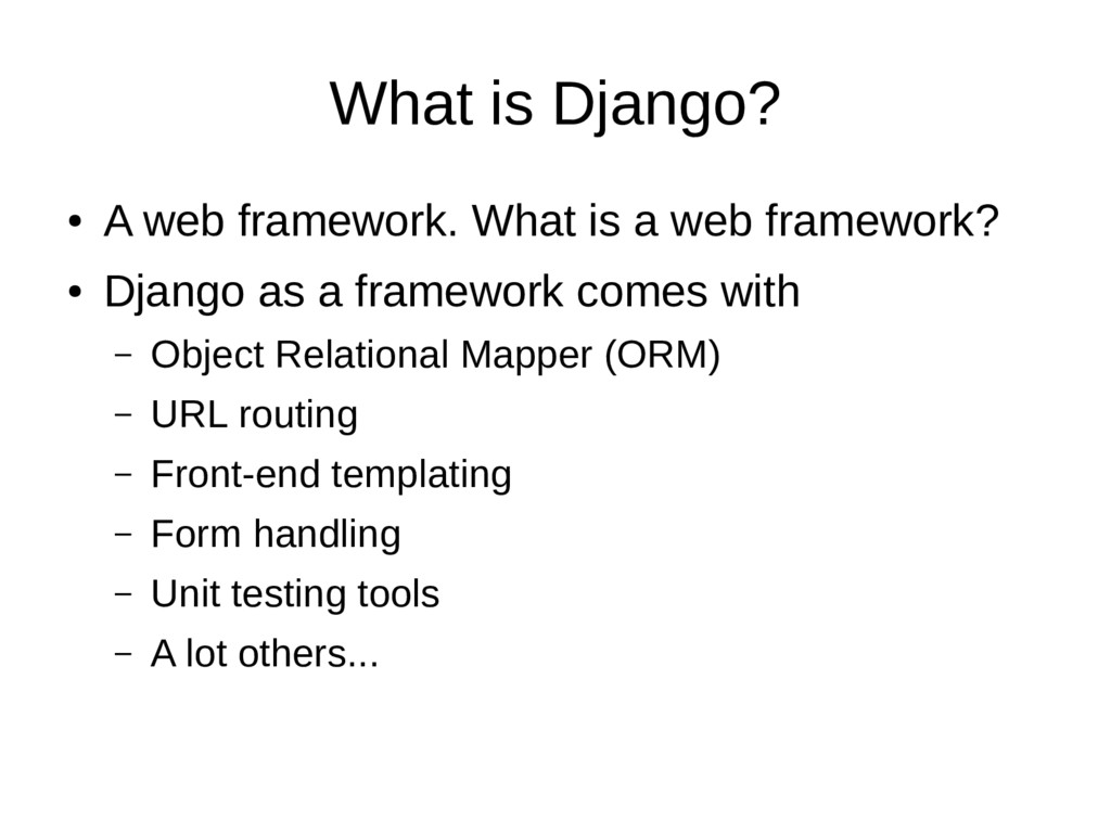 What is Django? ● A web framework. What is a we...