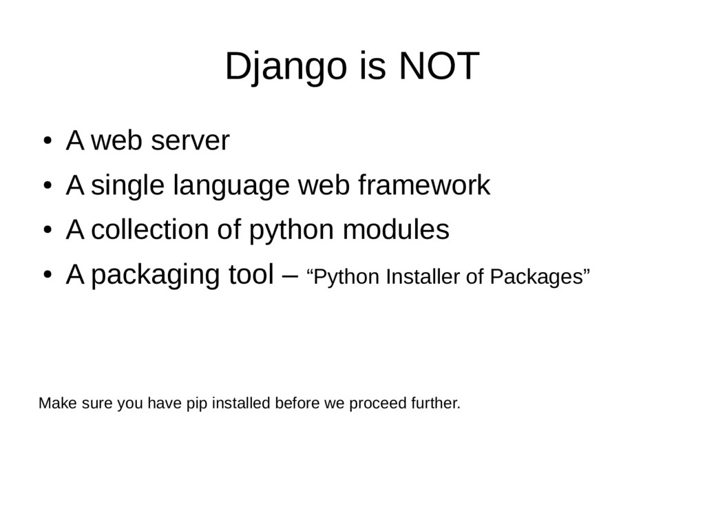 Django is NOT ● A web server ● A single languag...