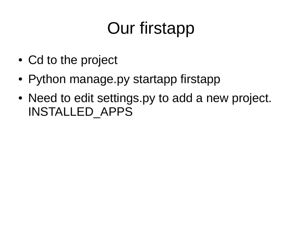 Our firstapp ● Cd to the project ● Python manag...
