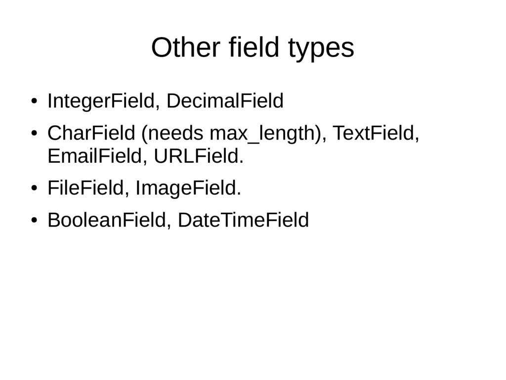 Other field types ● IntegerField, DecimalField ...