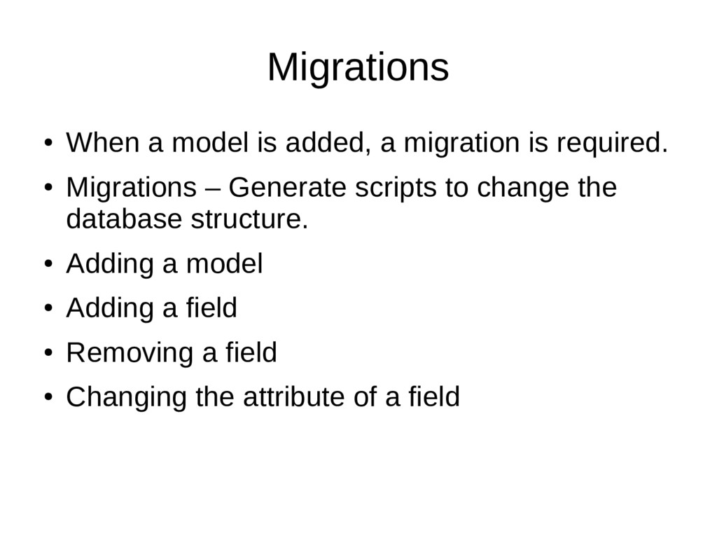 Migrations ● When a model is added, a migration...