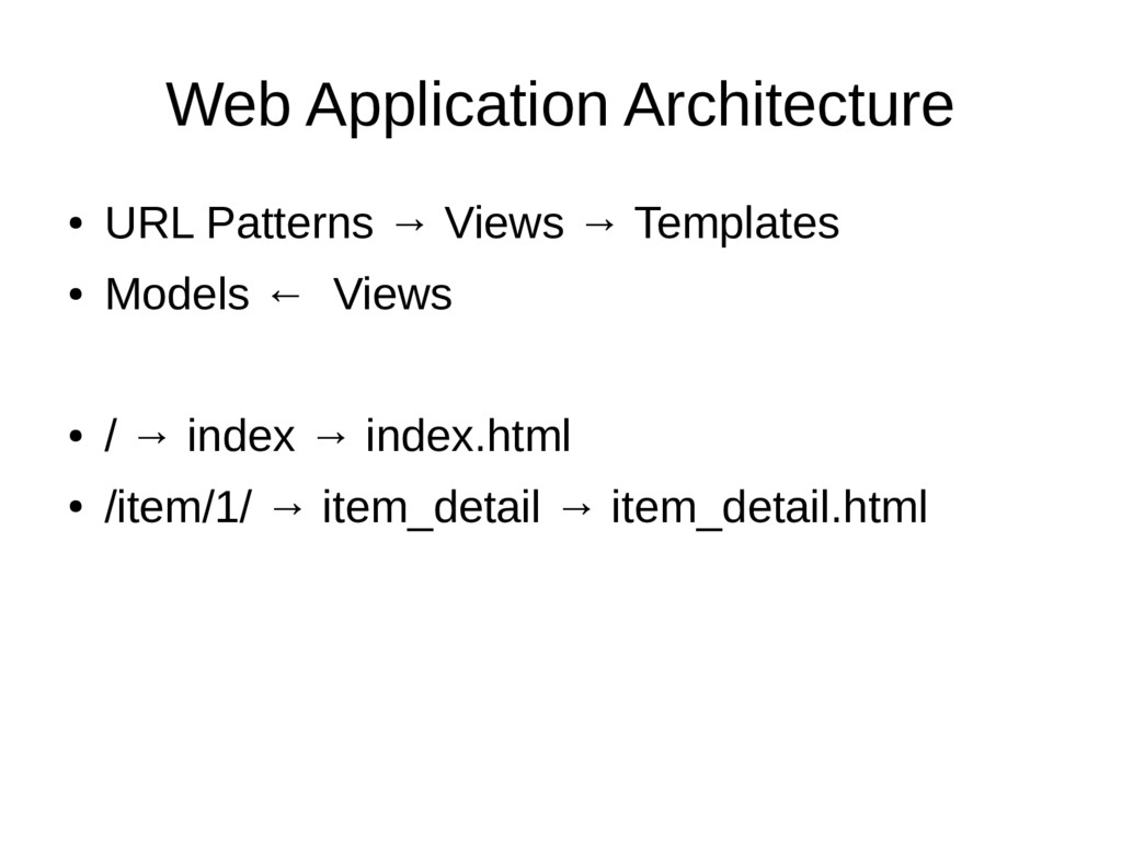 Web Application Architecture ● URL Patterns → V...