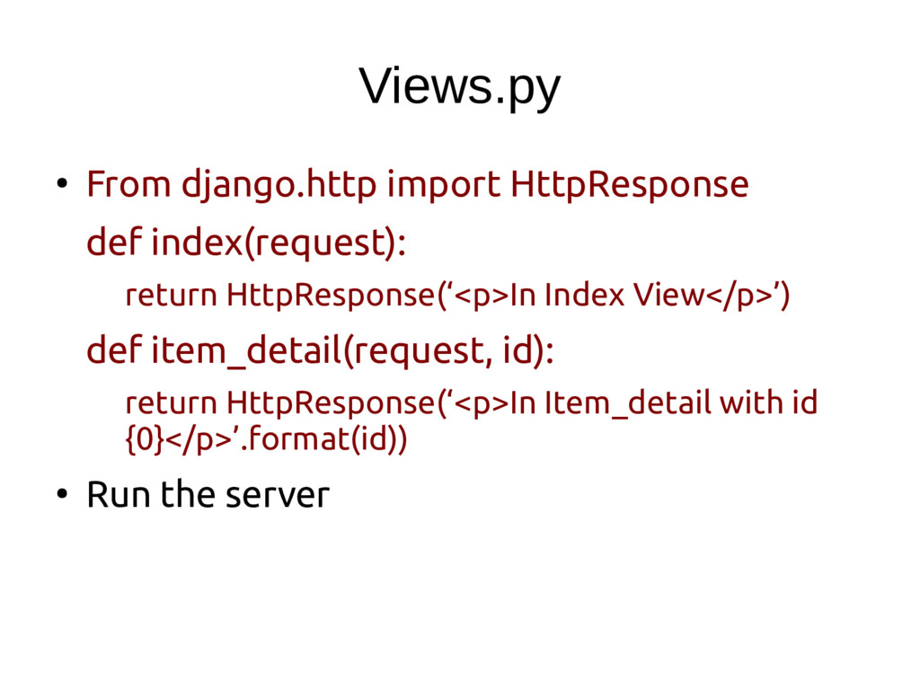 Views.py ● From django.http import HttpResponse...