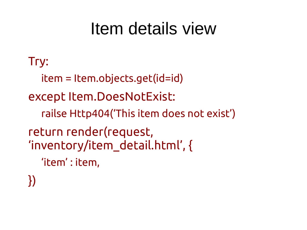 Item details view Try: item = Item.objects.get(...