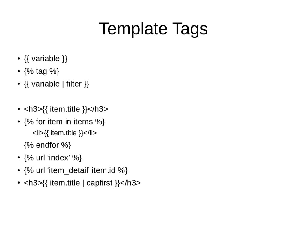 Template Tags ● {{ variable }} ● {% tag %} ● {{...