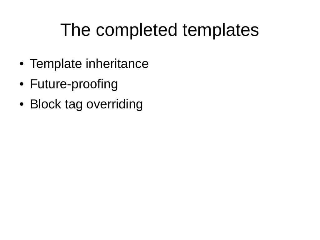 The completed templates ● Template inheritance ...