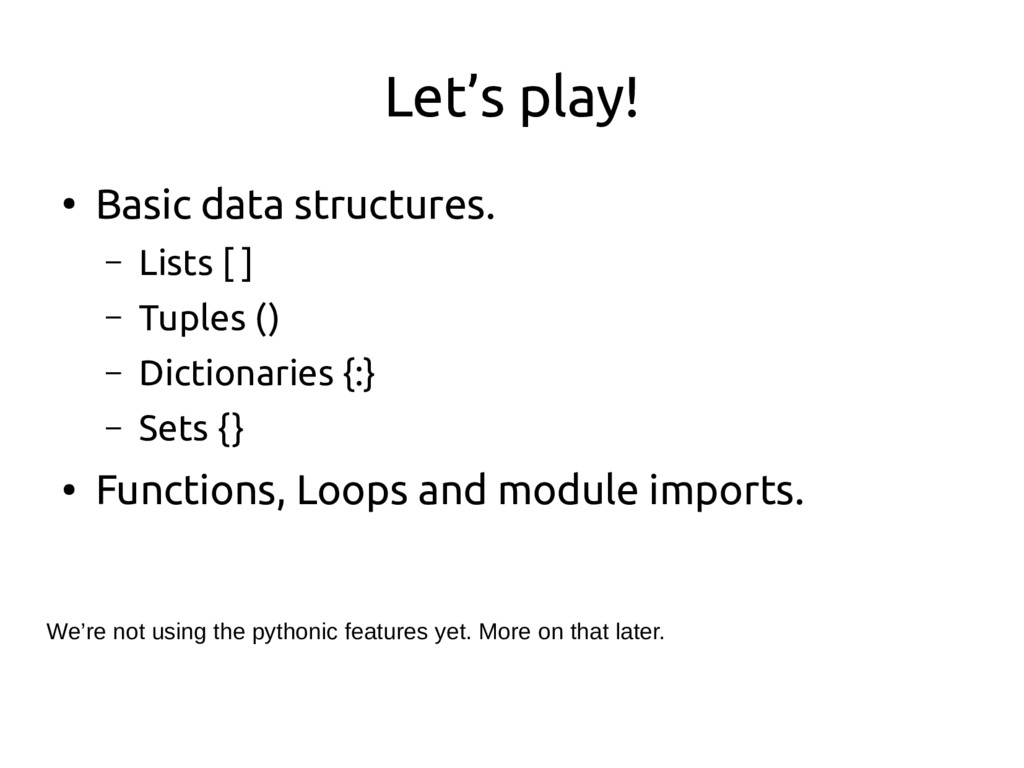 Let's play! ● Basic data structures. – Lists [ ...