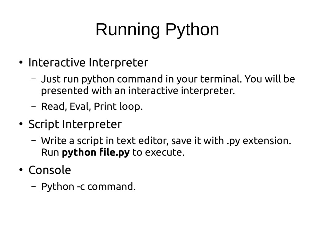 Running Python ● Interactive Interpreter – Just...