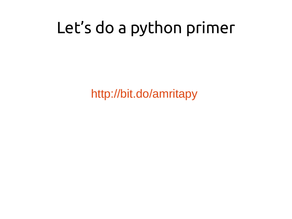 Let's do a python primer http://bit.do/amritapy