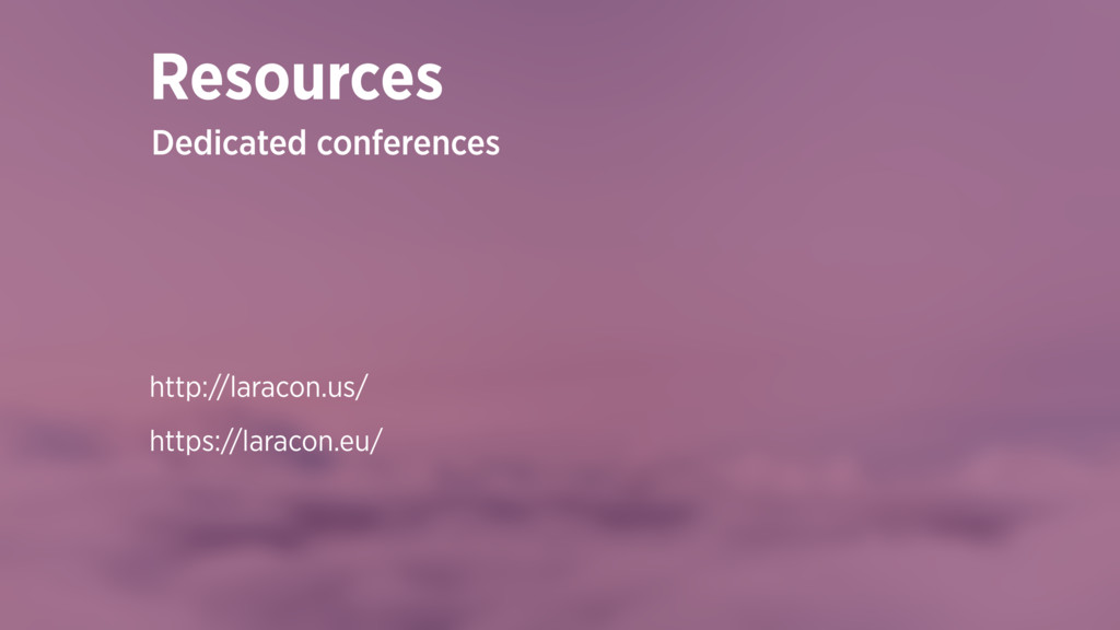 http://laracon.us/ https://laracon.eu/ Resource...