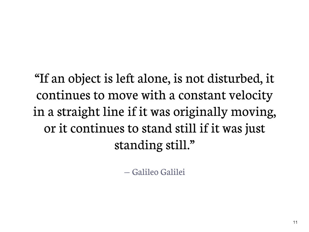 "— Galileo Galilei ""If an object is left alone, ..."