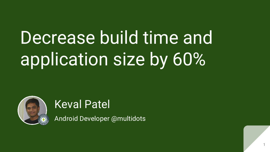 Decrease build time and application size by 60%...