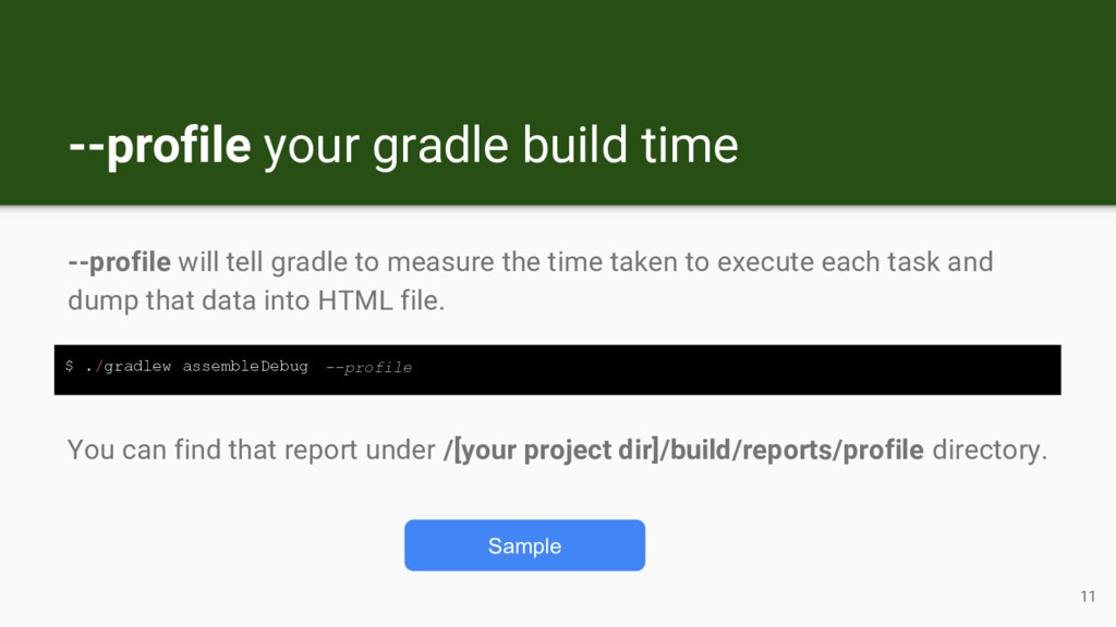 --profile will tell gradle to measure the time ...