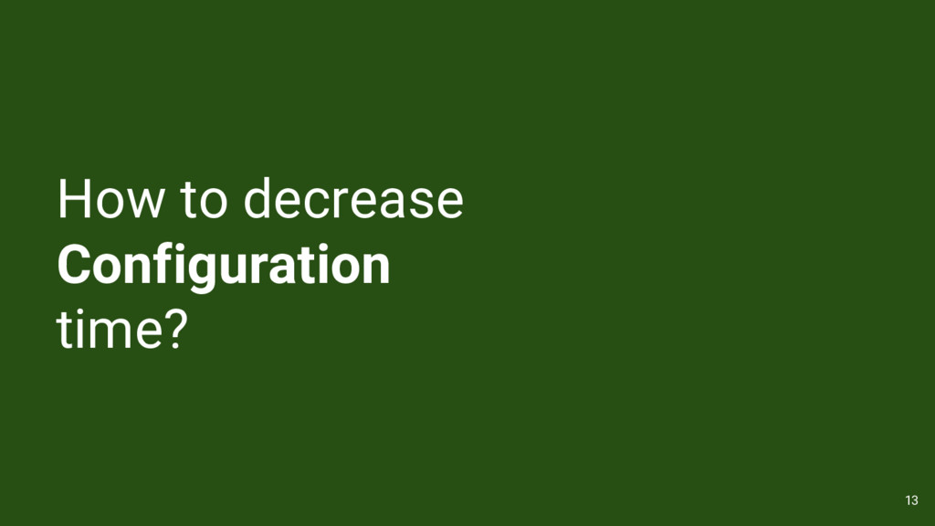 How to decrease Configuration time? 13