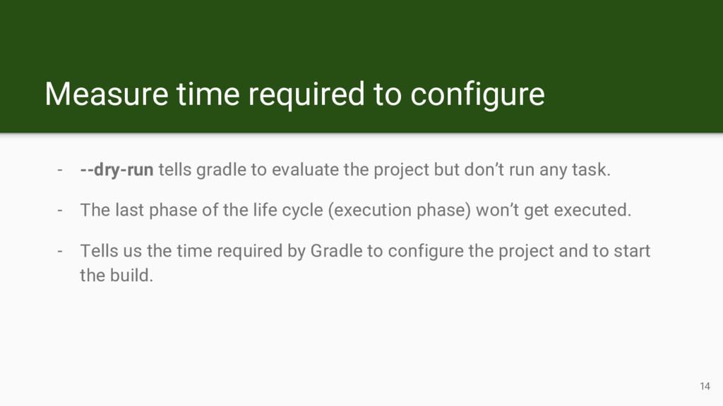 - --dry-run tells gradle to evaluate the projec...