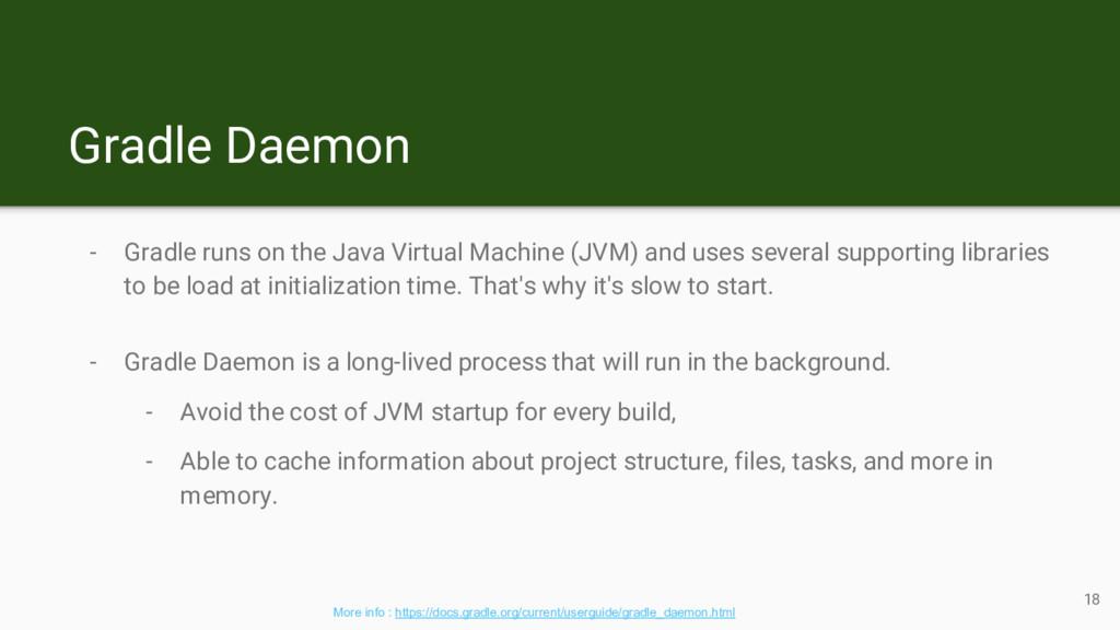 Gradle Daemon - Gradle runs on the Java Virtual...