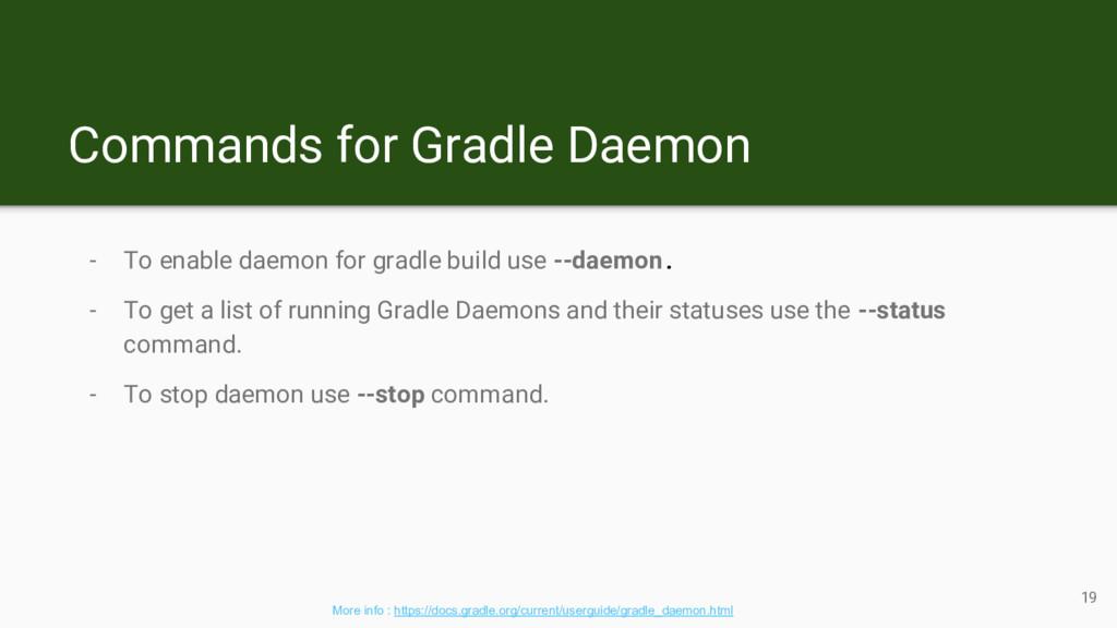Commands for Gradle Daemon - To enable daemon f...