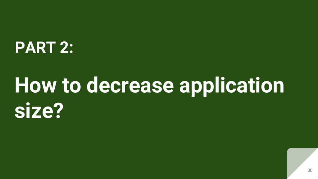 How to decrease application size? PART 2: 30