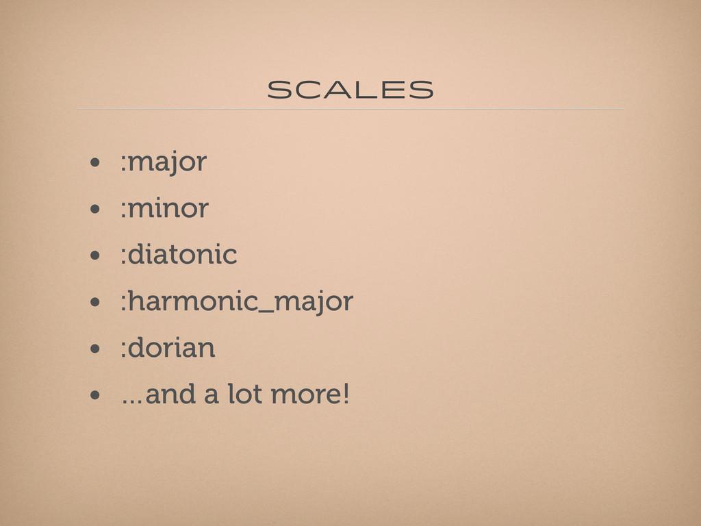 Scales • :major • :minor • :diatonic • :harmoni...