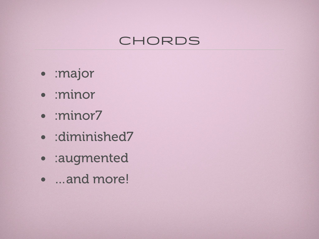 Chords • :major • :minor • :minor7 • :diminishe...