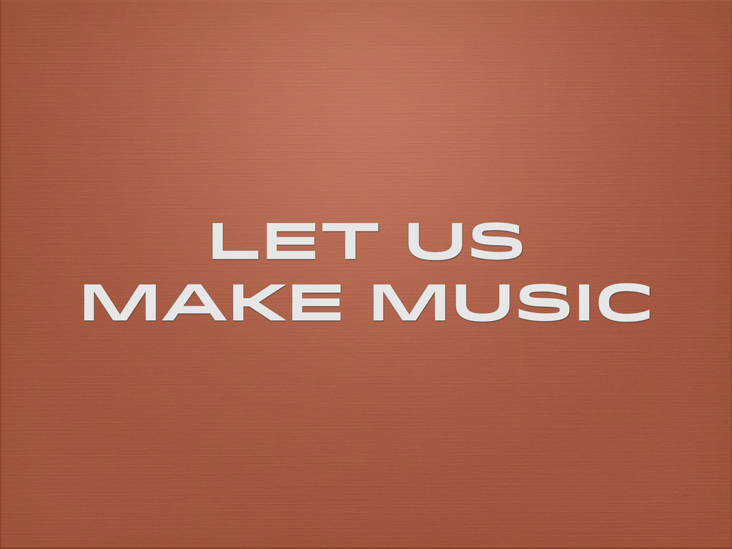 Let us Make Music