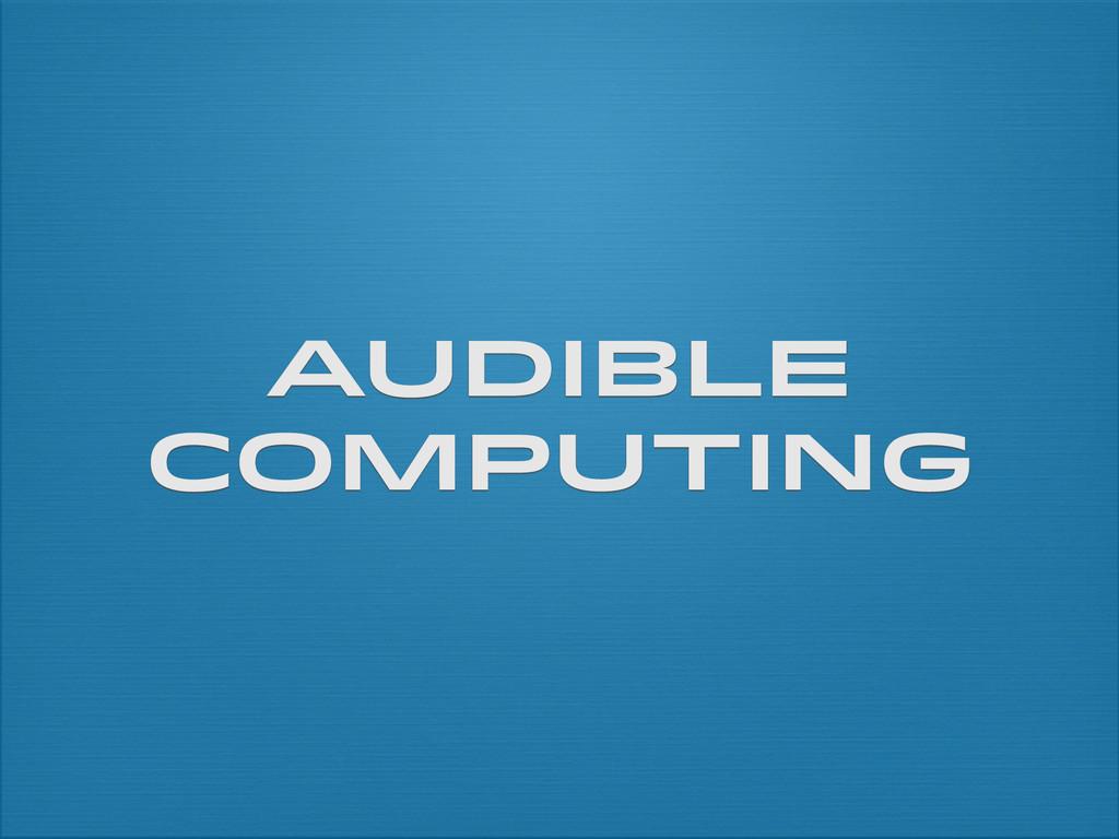 Audible Computing