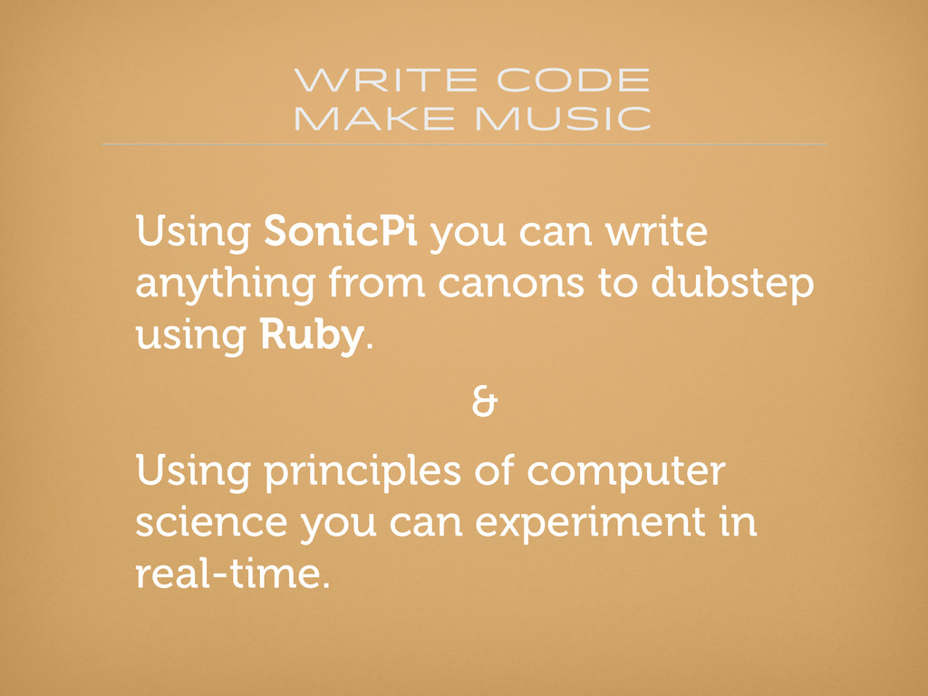 write code Make Music Using SonicPi you can wri...
