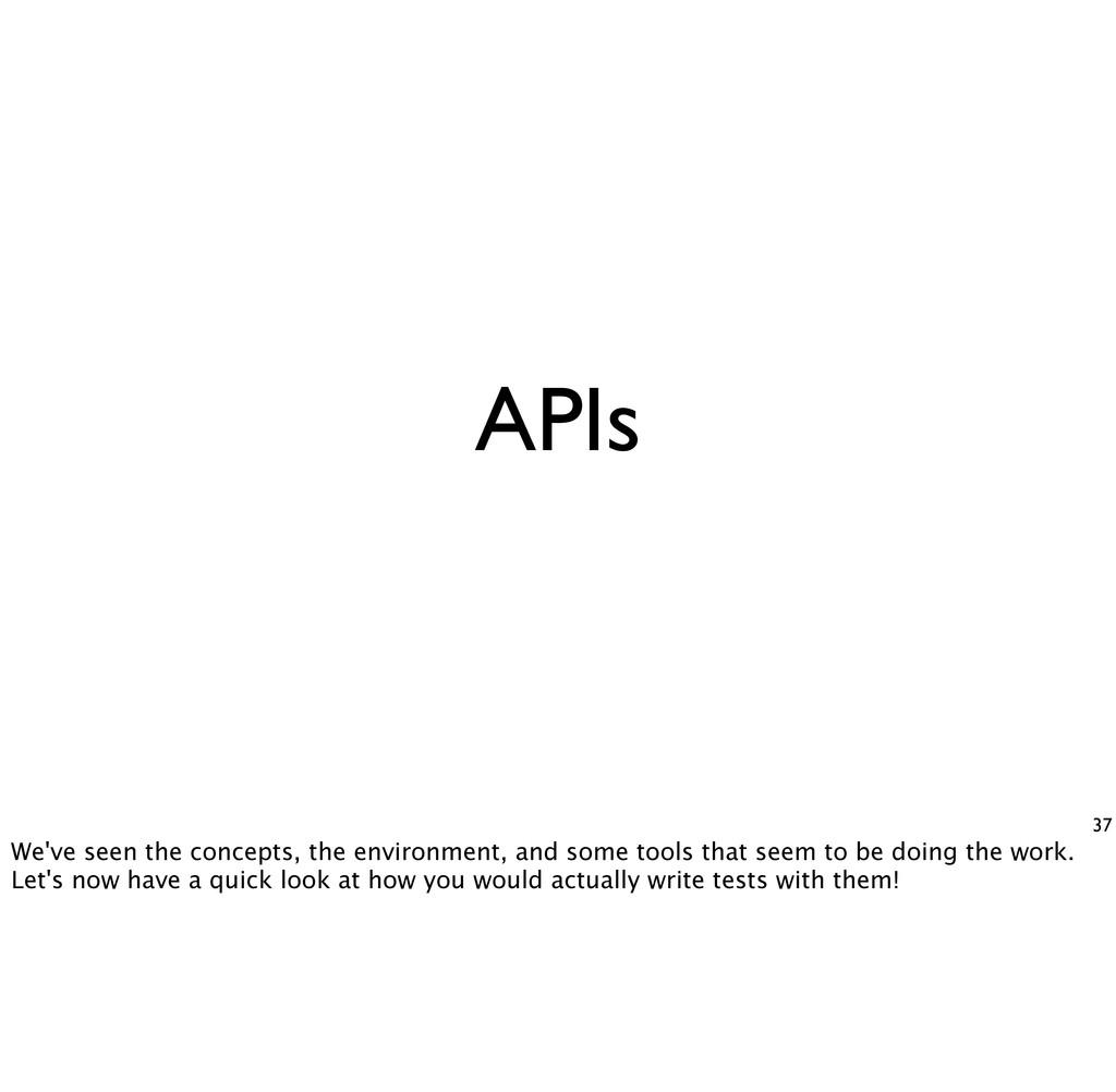 APIs 37 We've seen the concepts, the environmen...