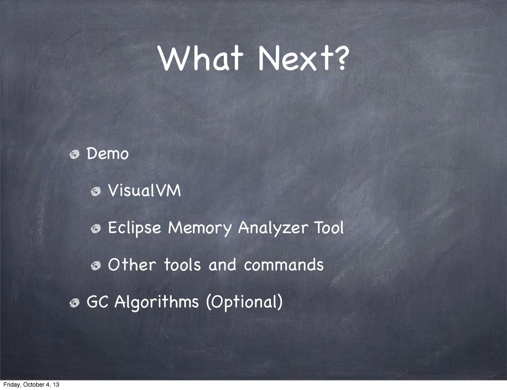 What Next? Demo VisualVM Eclipse Memory Analyze...