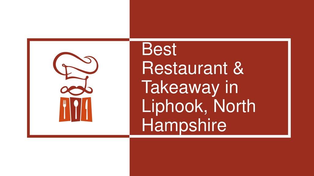 Best Restaurant & Takeaway in Liphook, North Ha...
